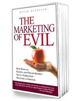 The Marketing of Evil: How Radicals, Elitists, and Pseudo-Experts Sell Us Corruption Disguised As Freedom